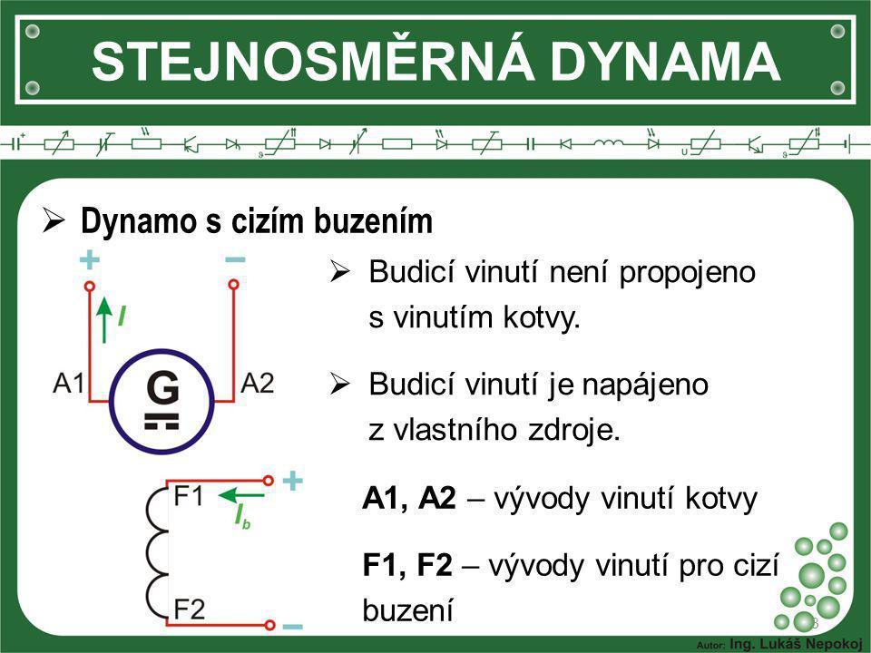 STEJNOSMĚRNÁ DYNAMA 3  Dynamo s cizím buzením  Budicí vinutí není propojeno s vinutím kotvy.  Budicí vinutí je napájeno z vlastního zdroje. A1, A2