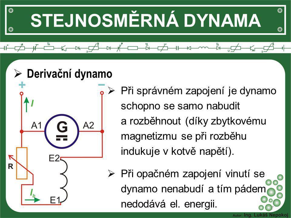 STEJNOSMĚRNÁ DYNAMA 7  Derivační dynamo  Při správném zapojení je dynamo schopno se samo nabudit a rozběhnout (díky zbytkovému magnetizmu se při roz