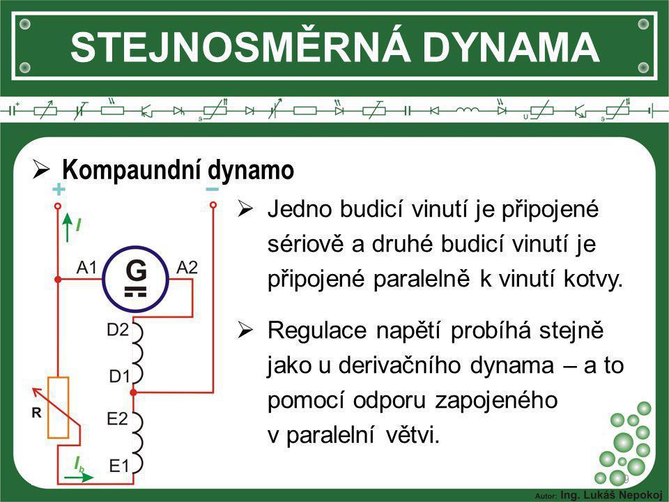 STEJNOSMĚRNÁ DYNAMA 9  Kompaundní dynamo  Jedno budicí vinutí je připojené sériově a druhé budicí vinutí je připojené paralelně k vinutí kotvy.  Re