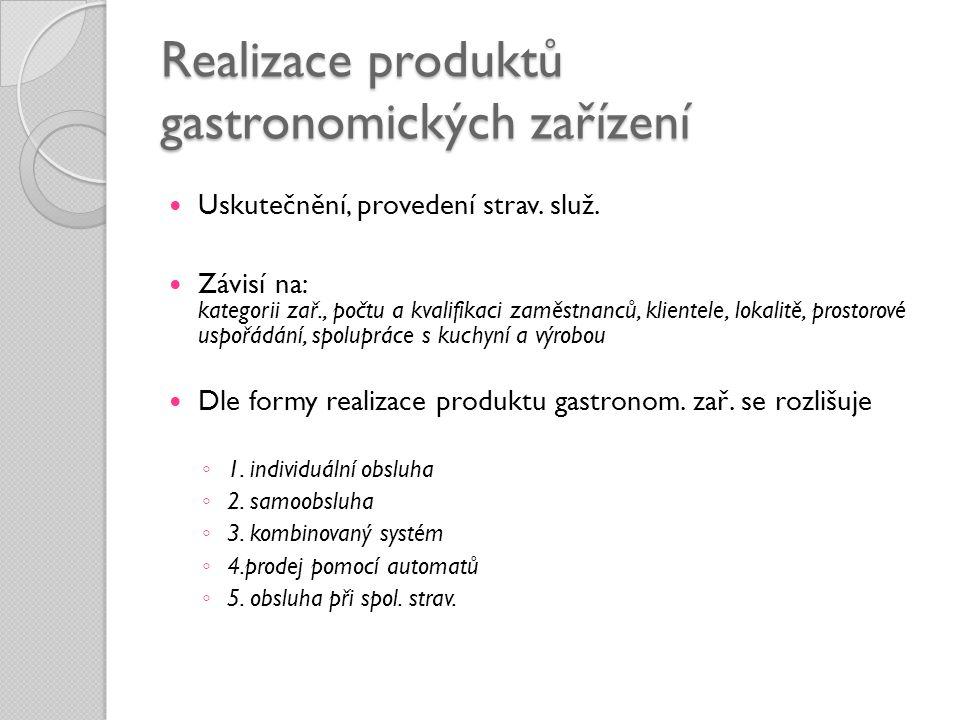 Realizace produktů gastronomických zařízení  Uskutečnění, provedení strav. služ.  Závisí na: kategorii zař., počtu a kvalifikaci zaměstnanců, klient