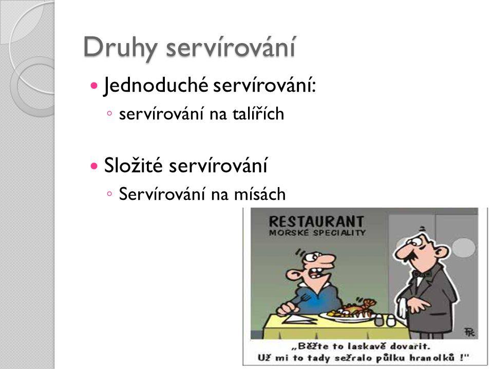Druhy servírování  Jednoduché servírování: ◦ servírování na talířích  Složité servírování ◦ Servírování na mísách