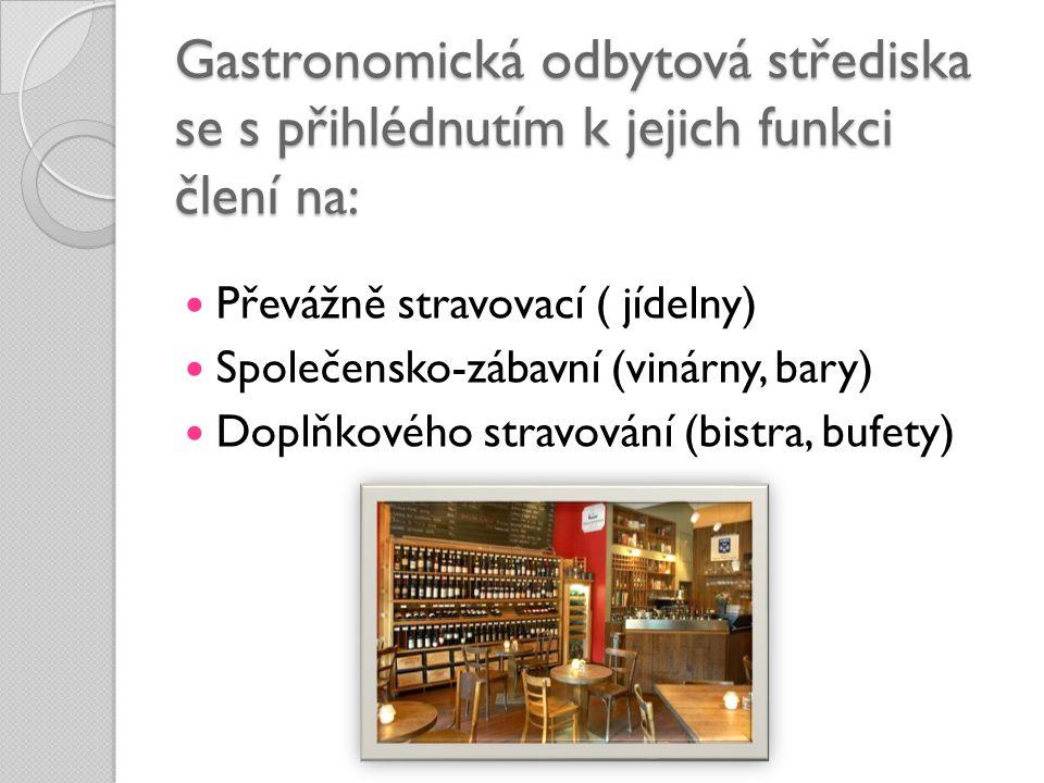 Gastronomická odbytová střediska se s přihlédnutím k jejich funkci člení na:  Převážně stravovací ( jídelny)  Společensko-zábavní (vinárny, bary) 
