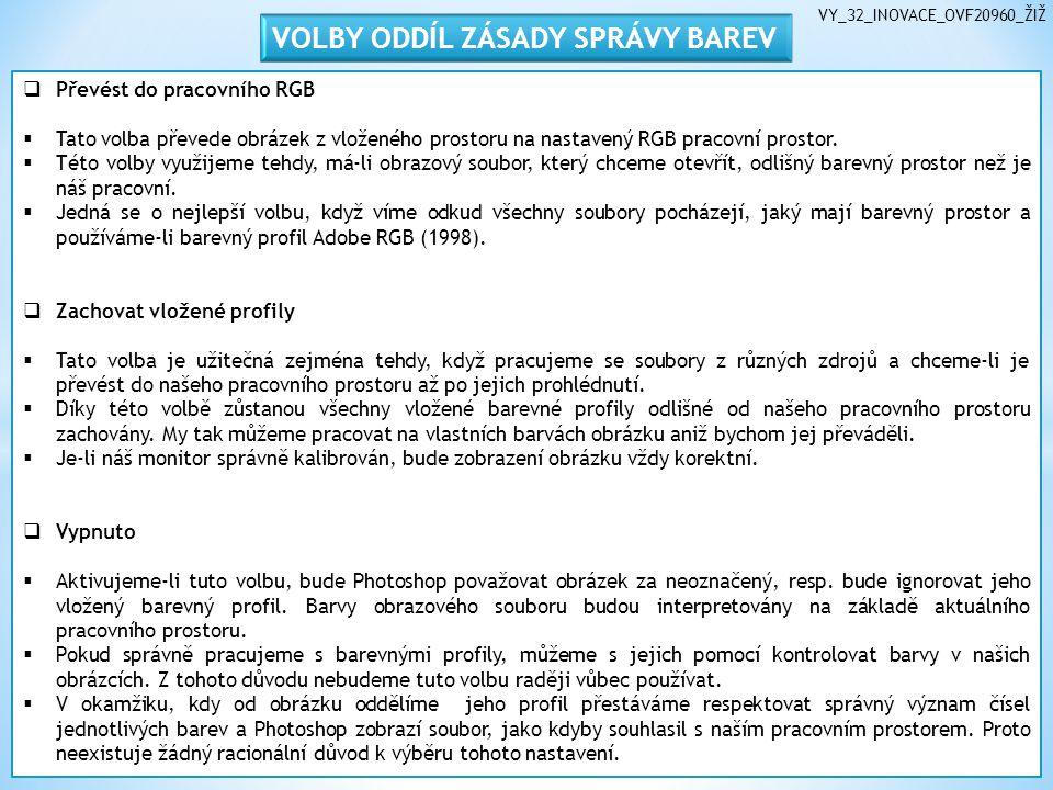 VY_32_INOVACE_OVF20960_ŽIŽ  Převést do pracovního RGB  Tato volba převede obrázek z vloženého prostoru na nastavený RGB pracovní prostor.  Této vol