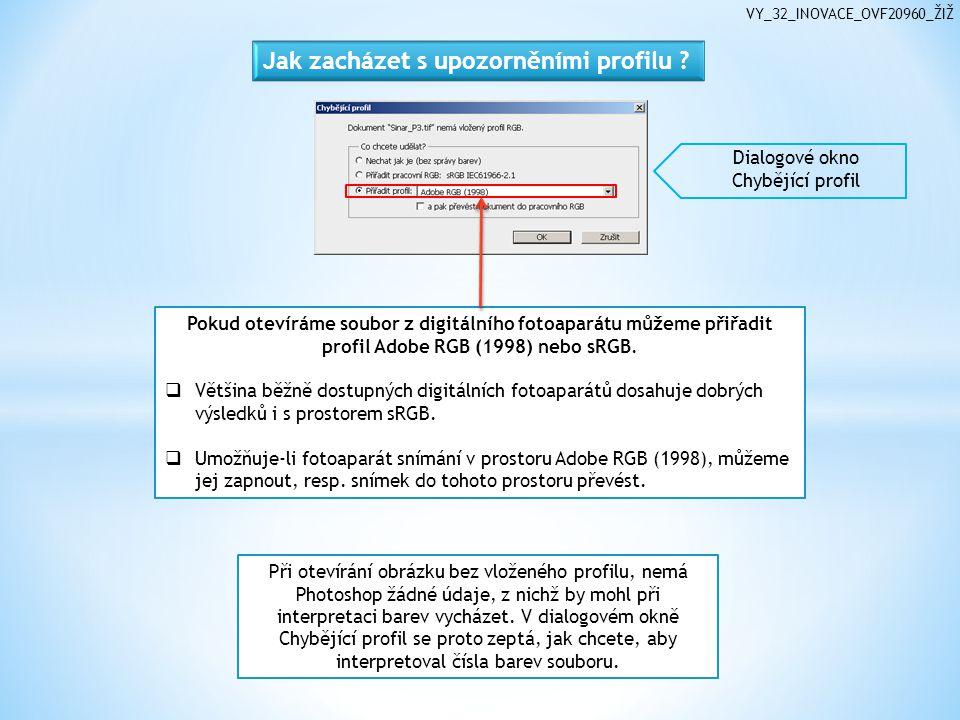 VY_32_INOVACE_OVF20960_ŽIŽ Dialogové okno Chybějící profil Při otevírání obrázku bez vloženého profilu, nemá Photoshop žádné údaje, z nichž by mohl př