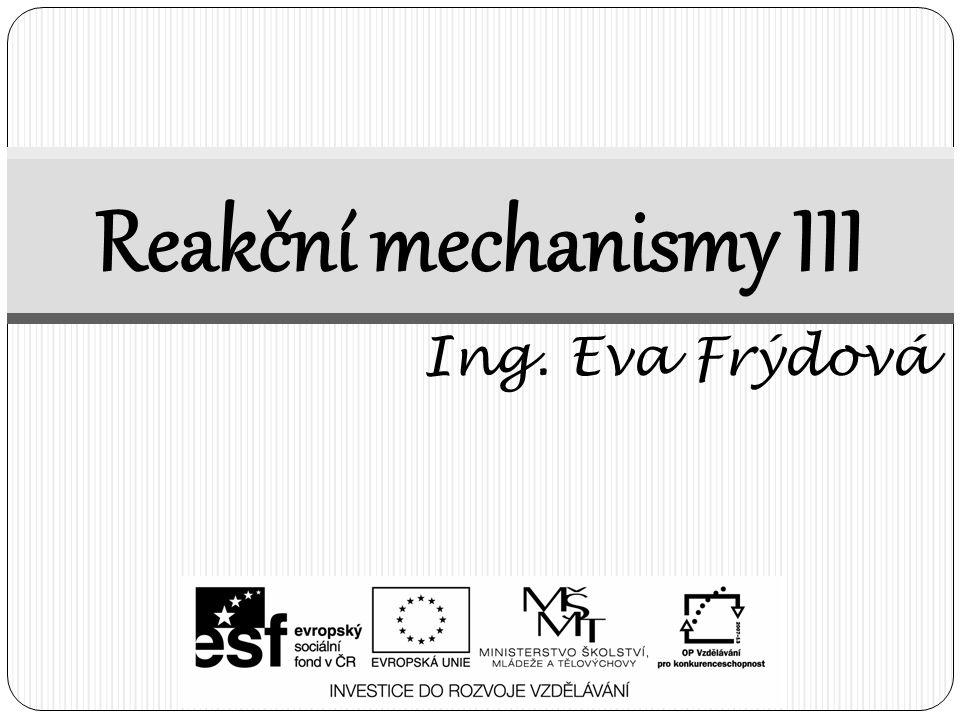 Reakční mechanismy:  Jedná se o sled dílčích (elementárních) reakcí, ze kterých se skládá daná chemická reakce  Každý krok chemické reakce je popsán reakčním mechanismem, který popisuje strukturu a stereochemii transitního stavu i produktu, podává nám informace o tom, které vazby se štěpí a které vznikají.
