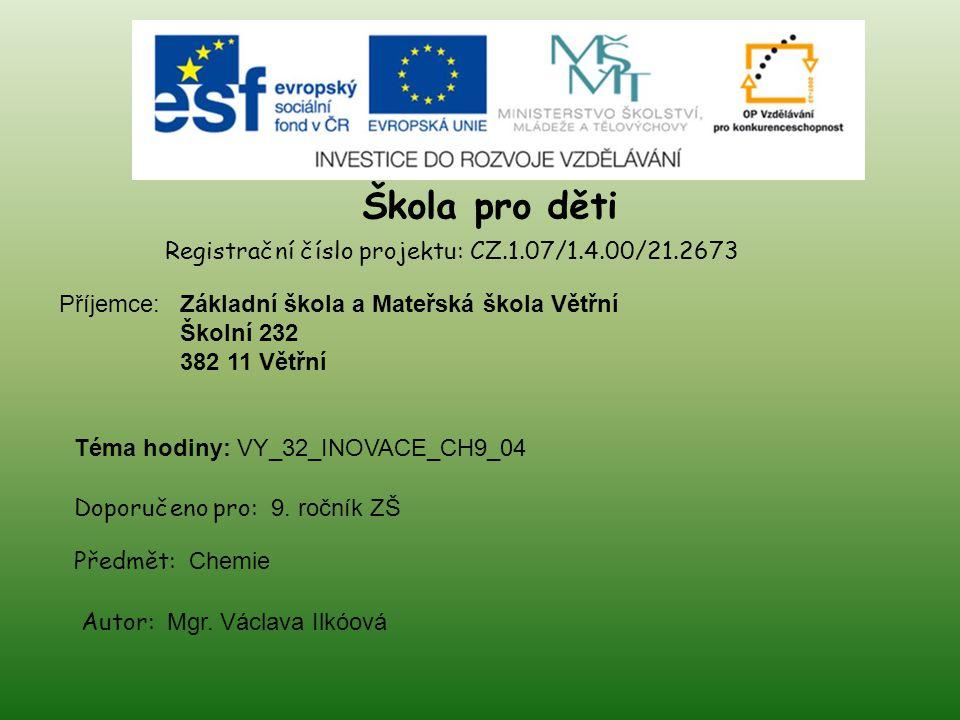 Škola pro děti Registrační číslo projektu: CZ.1.07/1.4.00/21.2673 Příjemce: Doporučeno pro: 9.