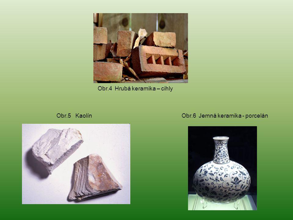 Obr.4 Hrubá keramika – cihly Obr.5 Kaolín Obr.6 Jemná keramika - porcelán
