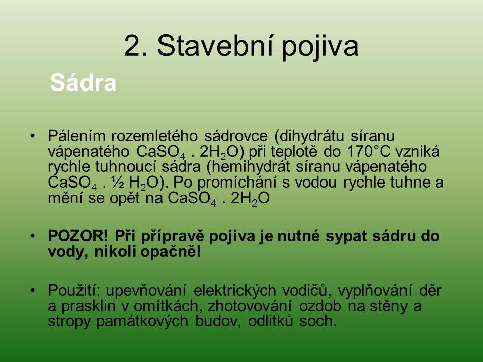 2.Stavební pojiva Sádra •Pálením rozemletého sádrovce (dihydrátu síranu vápenatého CaSO 4.