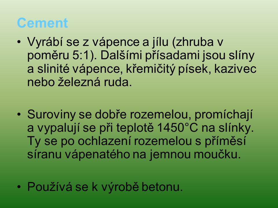 Cement •Vyrábí se z vápence a jílu (zhruba v poměru 5:1).