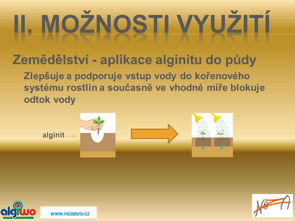 Zemědělství - aplikace alginitu do půdy  Zlepšuje a podporuje vstup vody do kořenového systému rostlin a současně ve vhodné míře blokuje odtok vody a