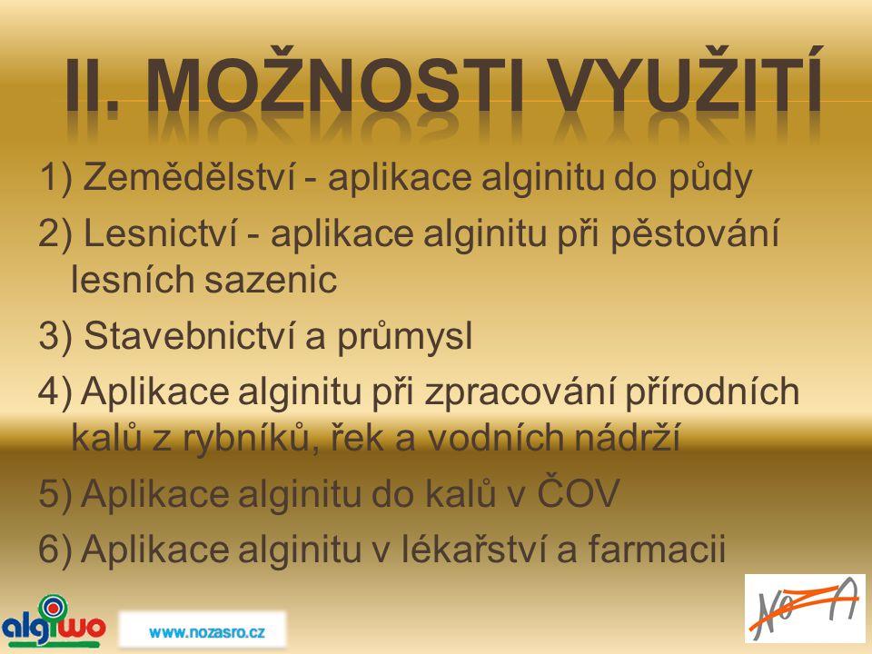 1) Zemědělství - aplikace alginitu do půdy 2) Lesnictví - aplikace alginitu při pěstování lesních sazenic 3) Stavebnictví a průmysl 4) Aplikace algini