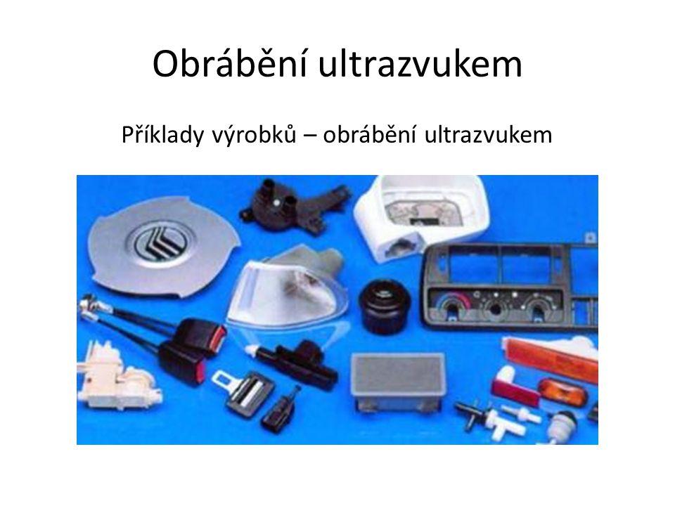 Obrábění ultrazvukem Příklady výrobků – obrábění ultrazvukem