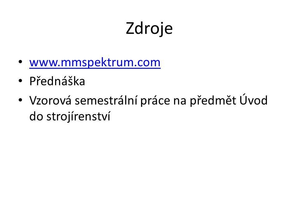 Zdroje • www.mmspektrum.com www.mmspektrum.com • Přednáška • Vzorová semestrální práce na předmět Úvod do strojírenství