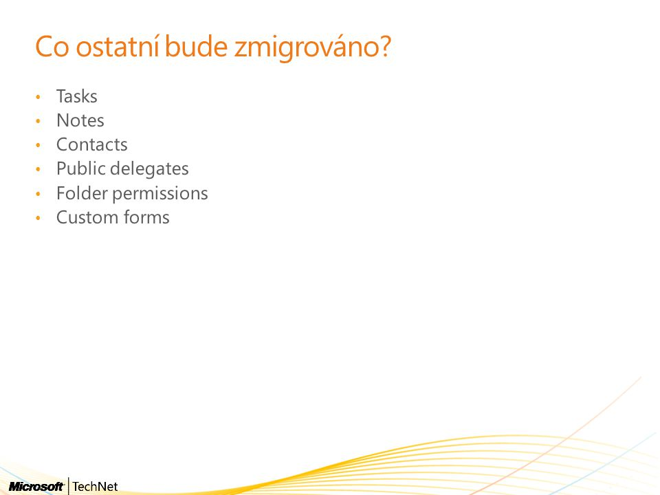 Co ostatní bude zmigrováno? • Tasks • Notes • Contacts • Public delegates • Folder permissions • Custom forms