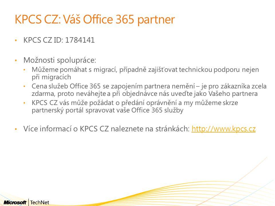 KPCS CZ: Váš Office 365 partner • KPCS CZ ID: 1784141 • Možnosti spolupráce: • Můžeme pomáhat s migrací, případně zajišťovat technickou podporu nejen při migracích • Cena služeb Office 365 se zapojením partnera nemění – je pro zákazníka zcela zdarma, proto neváhejte a při objednávce nás uveďte jako Vašeho partnera • KPCS CZ vás může požádat o předání oprávnění a my můžeme skrze partnerský portál spravovat vaše Office 365 služby • Více informací o KPCS CZ naleznete na stránkách: http://www.kpcs.czhttp://www.kpcs.cz
