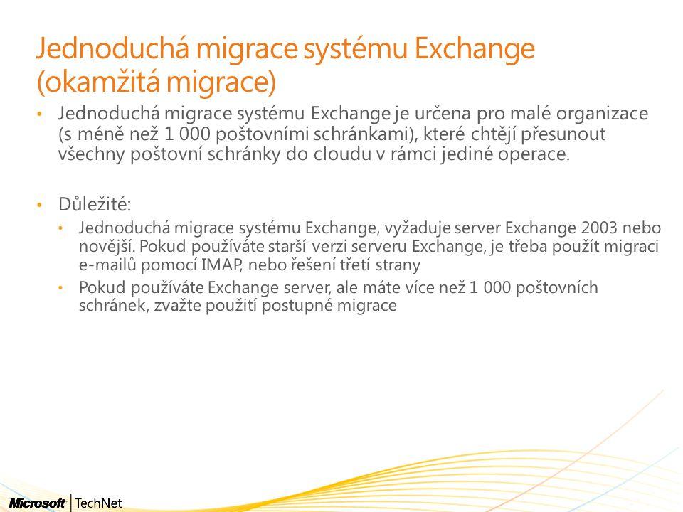 Jednoduchá migrace systému Exchange (okamžitá migrace) • Jednoduchá migrace systému Exchange je určena pro malé organizace (s méně než 1 000 poštovními schránkami), které chtějí přesunout všechny poštovní schránky do cloudu v rámci jediné operace.