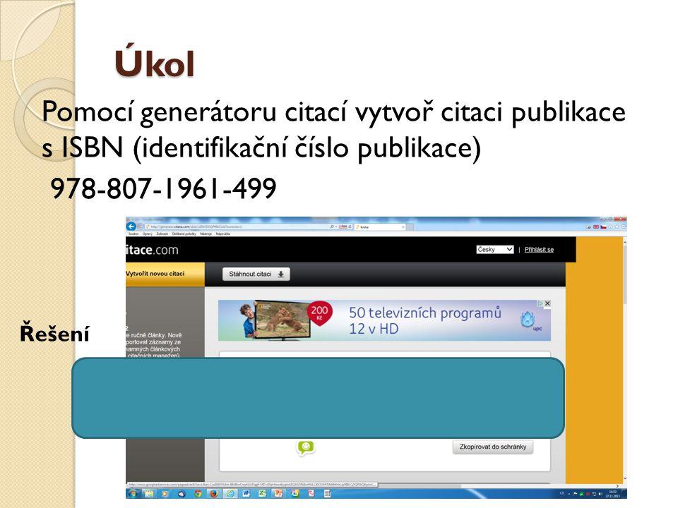 Úkol Pomocí generátoru citací vytvoř citaci publikace s ISBN (identifikační číslo publikace) 978-807-1961-499 Řešení