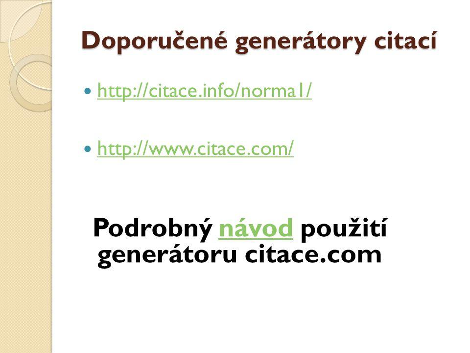 Doporučené generátory citací  http://citace.info/norma1/ http://citace.info/norma1/  http://www.citace.com/ http://www.citace.com/ Podrobný návod použití generátoru citace.comnávod