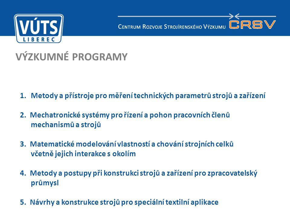 6 VÝZKUMNÉ PROGRAMY 1.Metody a přístroje pro měření technických parametrů strojů a zařízení 2. Mechatronické systémy pro řízení a pohon pracovních čle
