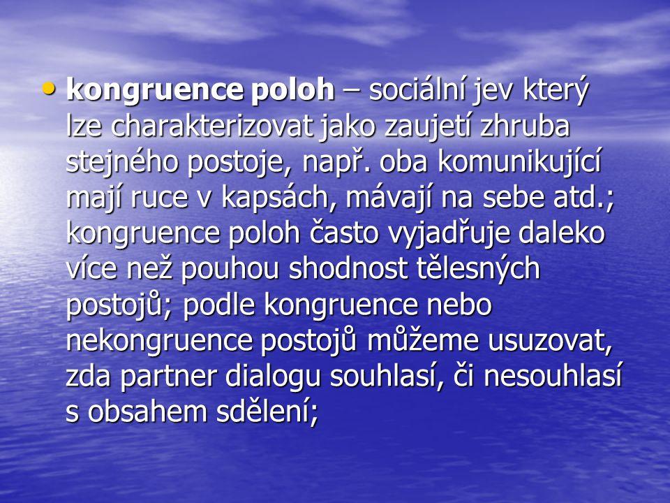 • kongruence poloh – sociální jev který lze charakterizovat jako zaujetí zhruba stejného postoje, např. oba komunikující mají ruce v kapsách, mávají n