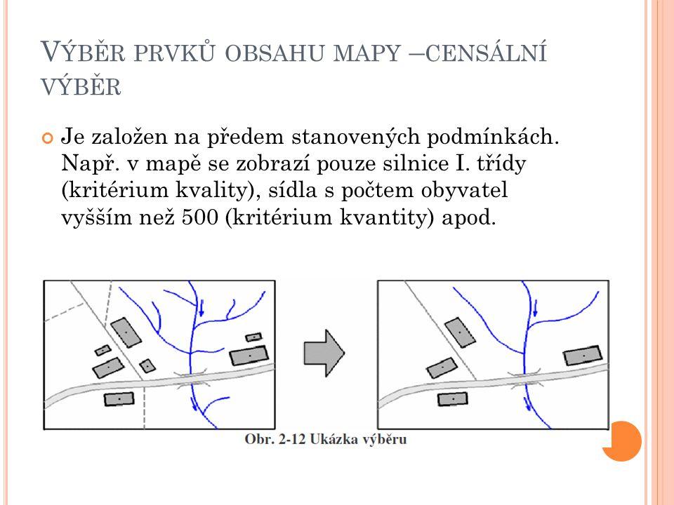 V ÝBĚR PRVKŮ OBSAHU MAPY – CENSÁLNÍ VÝBĚR Je založen na předem stanovených podmínkách. Např. v mapě se zobrazí pouze silnice I. třídy (kritérium kvali