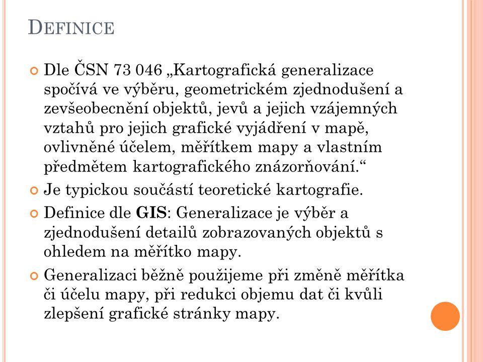 """D EFINICE Dle ČSN 73 046 """"Kartografická generalizace spočívá ve výběru, geometrickém zjednodušení a zevšeobecnění objektů, jevů a jejich vzájemných vz"""