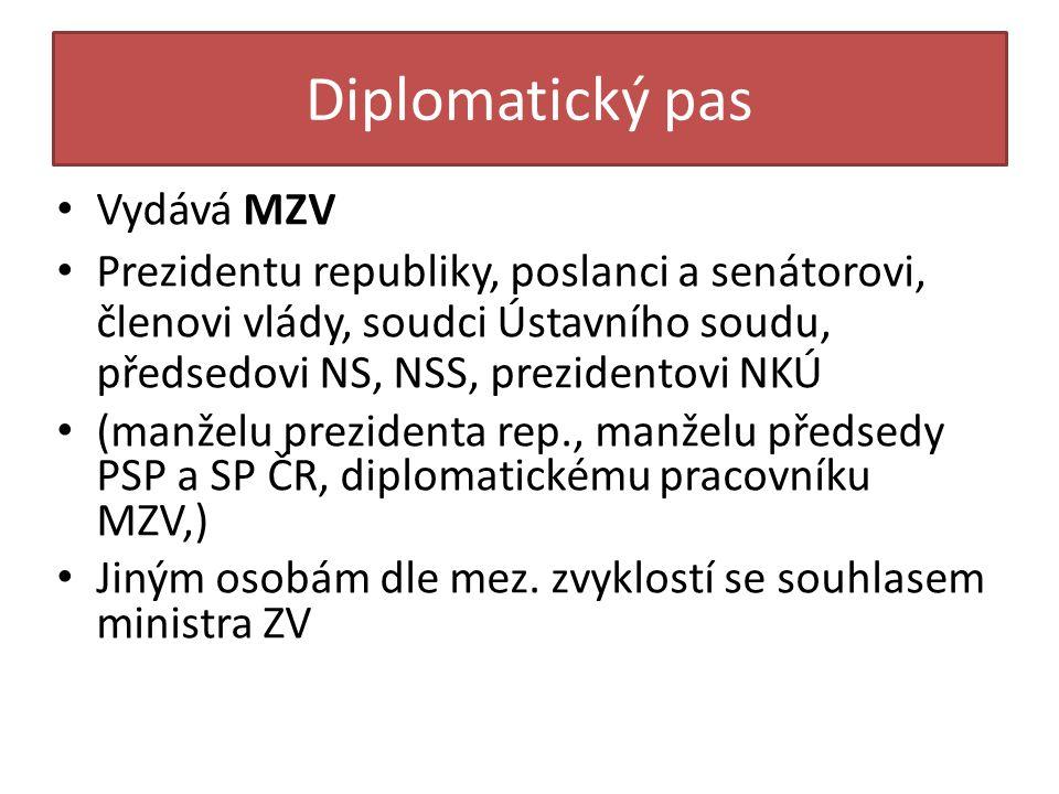 Diplomatický pas • Vydává MZV • Prezidentu republiky, poslanci a senátorovi, členovi vlády, soudci Ústavního soudu, předsedovi NS, NSS, prezidentovi N