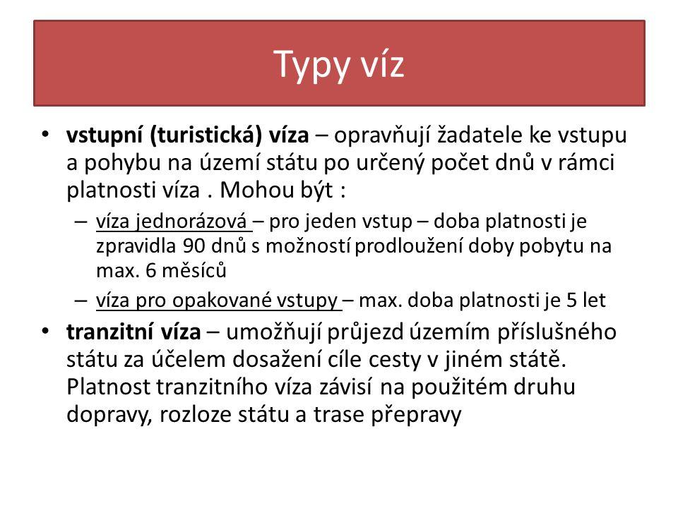 Typy víz • vstupní (turistická) víza – opravňují žadatele ke vstupu a pohybu na území státu po určený počet dnů v rámci platnosti víza. Mohou být : –