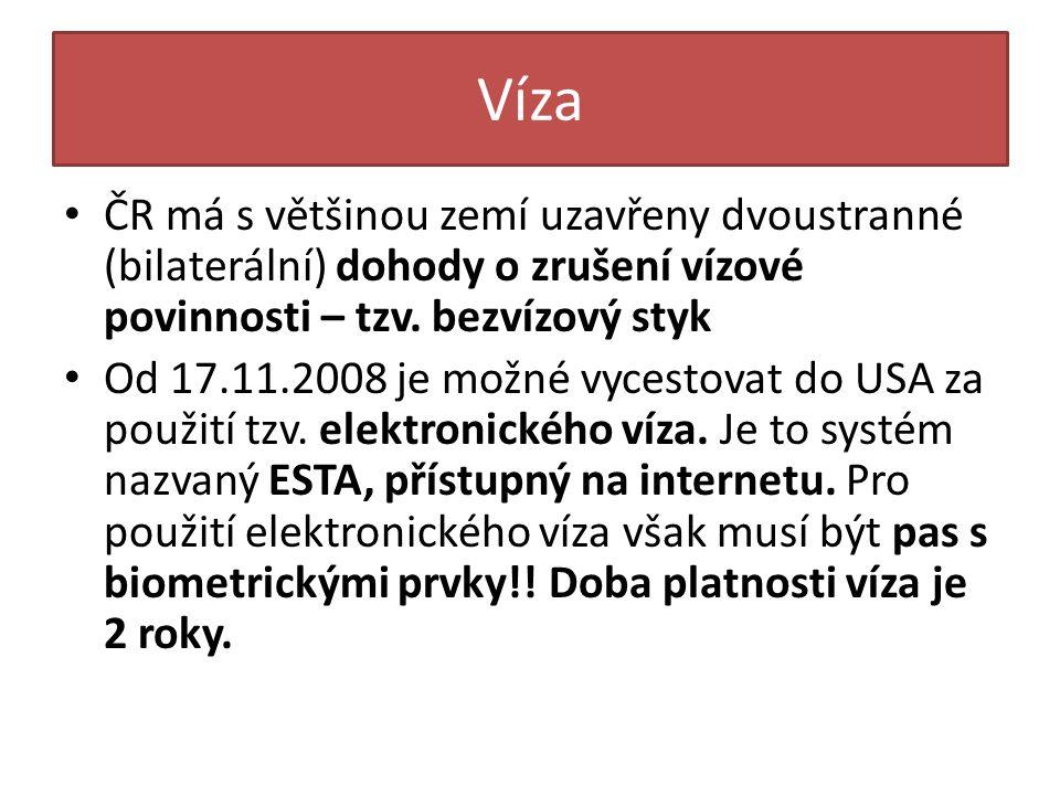 Víza • ČR má s většinou zemí uzavřeny dvoustranné (bilaterální) dohody o zrušení vízové povinnosti – tzv. bezvízový styk • Od 17.11.2008 je možné vyce