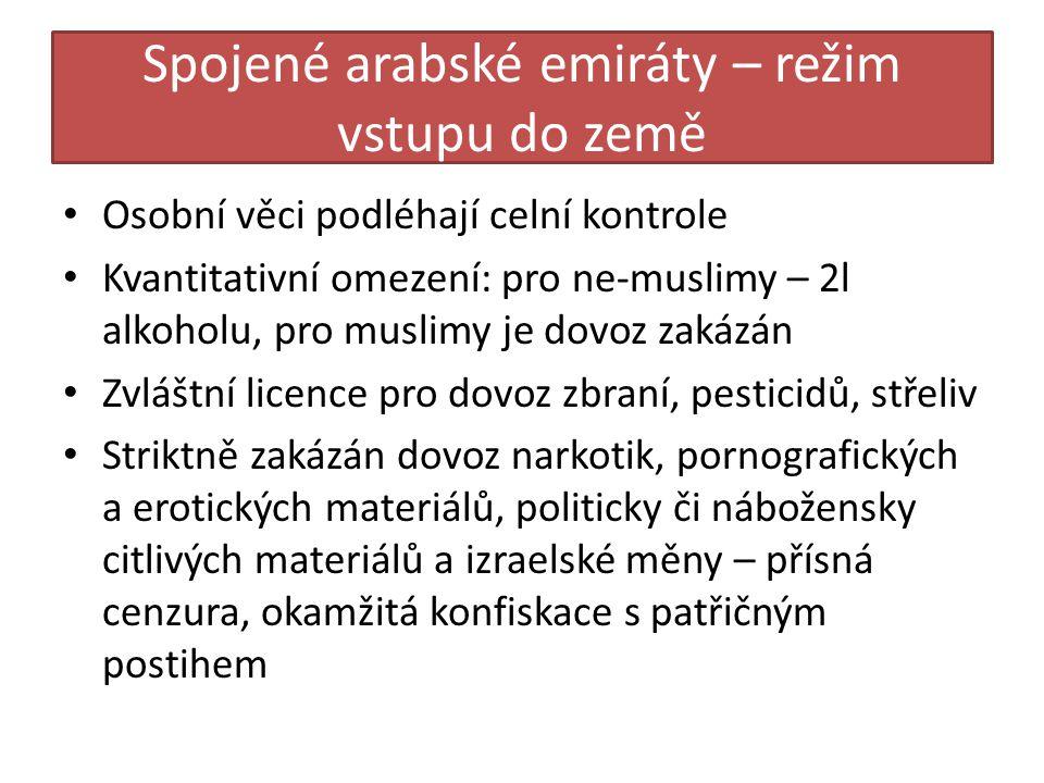 Spojené arabské emiráty – režim vstupu do země • Osobní věci podléhají celní kontrole • Kvantitativní omezení: pro ne-muslimy – 2l alkoholu, pro musli