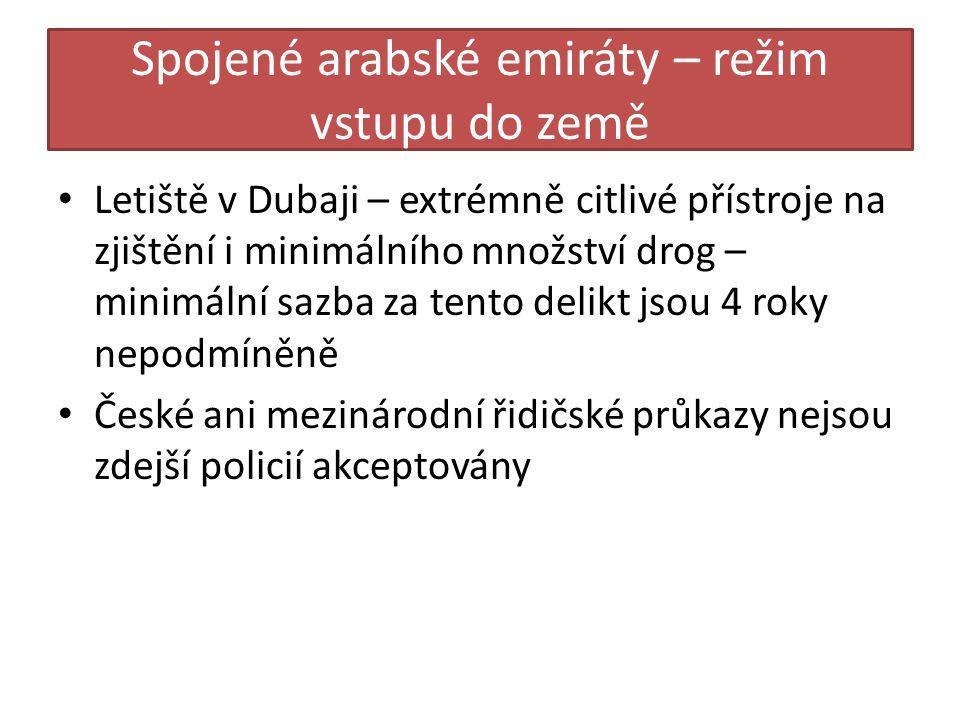 Spojené arabské emiráty – režim vstupu do země • Letiště v Dubaji – extrémně citlivé přístroje na zjištění i minimálního množství drog – minimální sazba za tento delikt jsou 4 roky nepodmíněně • České ani mezinárodní řidičské průkazy nejsou zdejší policií akceptovány