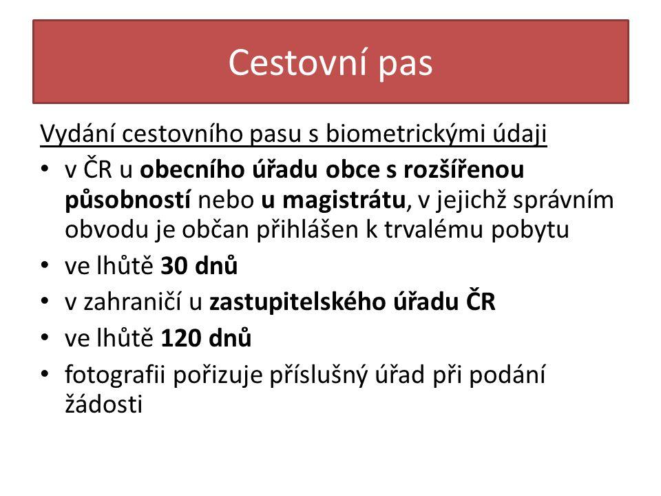 Cestovní pas Vydání cestovního pasu s biometrickými údaji • v ČR u obecního úřadu obce s rozšířenou působností nebo u magistrátu, v jejichž správním o
