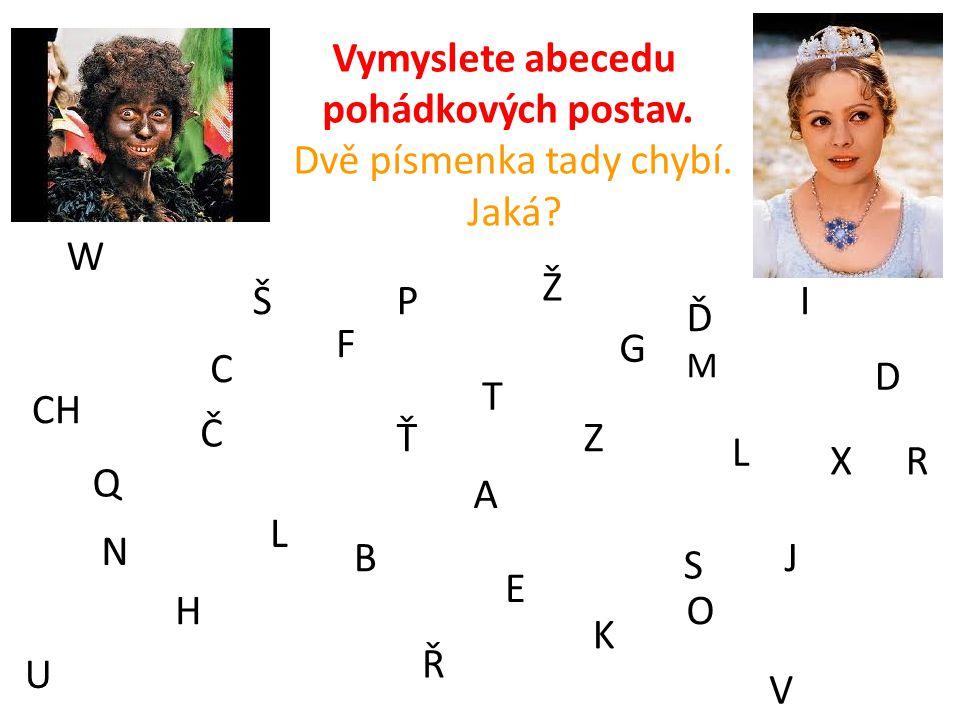 Vymyslete abecedu pohádkových postav.Dvě písmenka tady chybí.