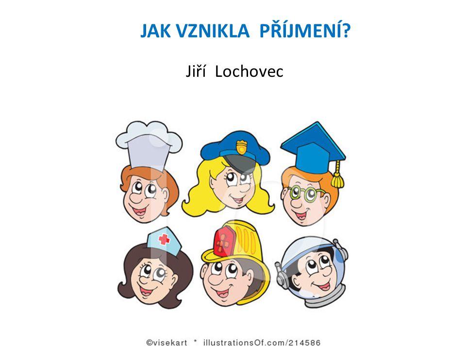 JAK VZNIKLA PŘÍJMENÍ? Jiří Lochovec