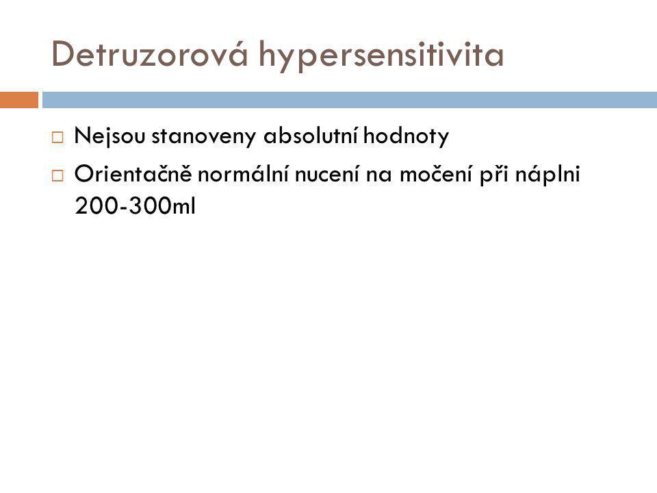 Detruzorová hypersensitivita  Nejsou stanoveny absolutní hodnoty  Orientačně normální nucení na močení při náplni 200-300ml