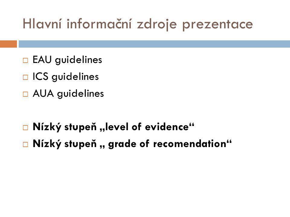 """Hlavní informační zdroje prezentace  EAU guidelines  ICS guidelines  AUA guidelines  Nízký stupeň """"level of evidence""""  Nízký stupeň """" grade of re"""