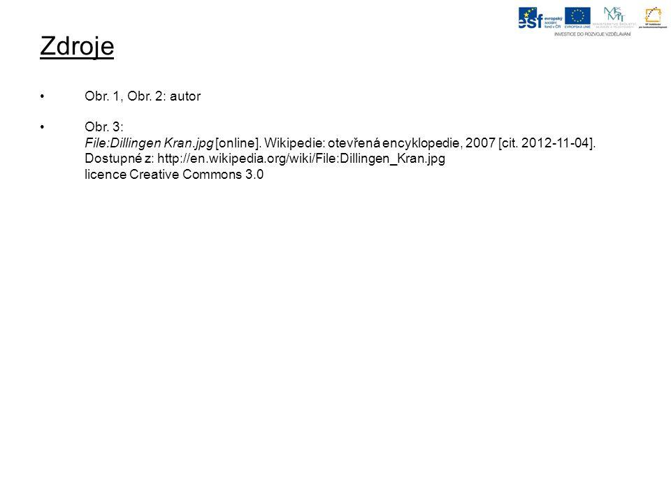 Zdroje •Obr.1, Obr. 2: autor •Obr. 3: File:Dillingen Kran.jpg [online].