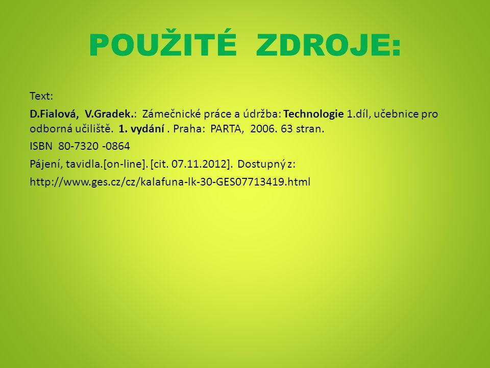 POUŽITÉ ZDROJE: Text: D.Fialová, V.Gradek.: Zámečnické práce a údržba: Technologie 1.díl, učebnice pro odborná učiliště. 1. vydání. Praha: PARTA, 2006
