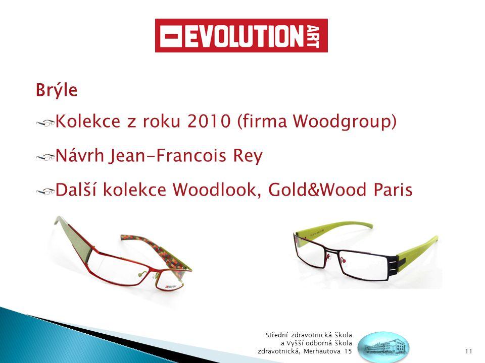 Brýle Kolekce z roku 2010 (firma Woodgroup) Návrh Jean-Francois Rey Další kolekce Woodlook, Gold&Wood Paris Střední zdravotnická škola a Vyšší odborná škola zdravotnická, Merhautova 1511