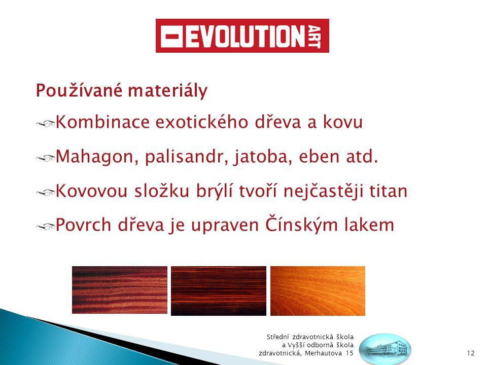 Používané materiály Kombinace exotického dřeva a kovu Mahagon, palisandr, jatoba, eben atd.