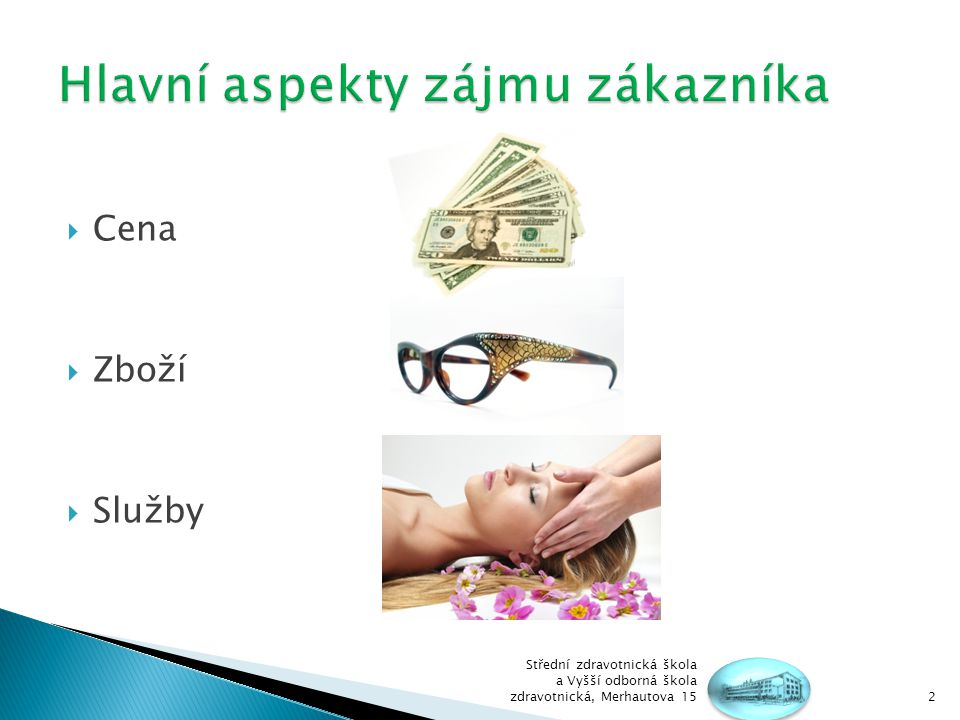  Reklama  Výloha  Šíře nabízeného sortimentu  Spokojenost zákazníků 3 Střední zdravotnická škola a Vyšší odborná škola zdravotnická, Merhautova 15