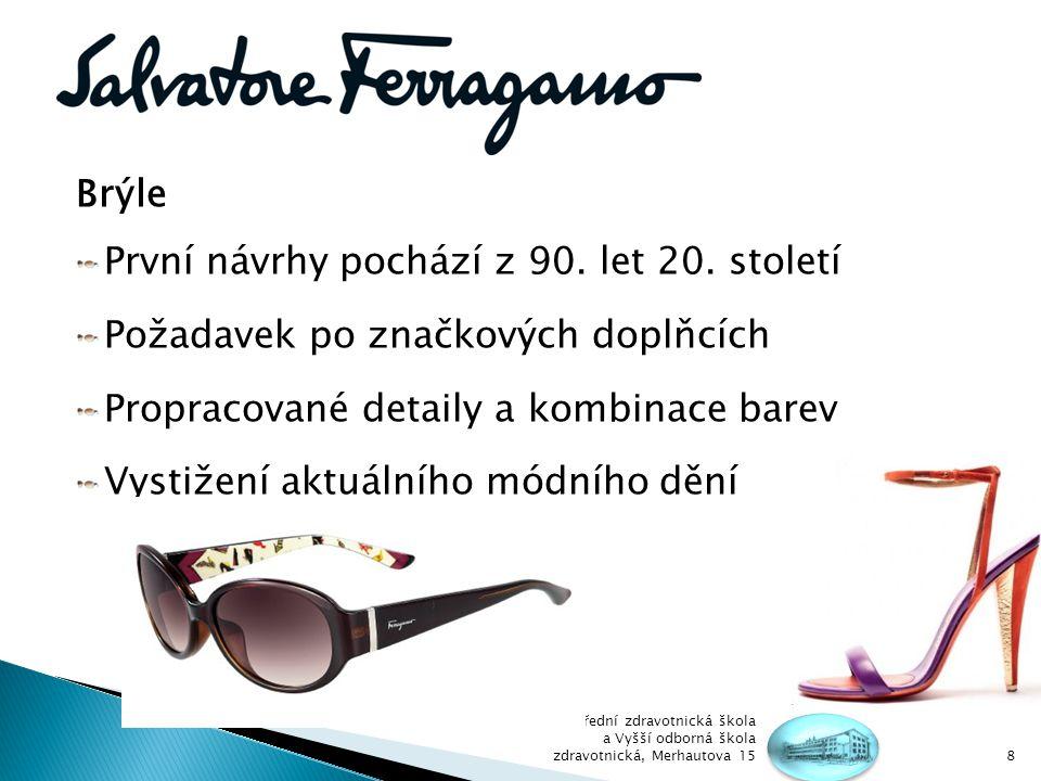 Používané materiály U slunečních brýlí především acetát celulózy Kovová složka je tvořena běžnými slitinami Kamínkové ozdoby z elementů Swarovski Střední zdravotnická škola a Vyšší odborná škola zdravotnická, Merhautova 159