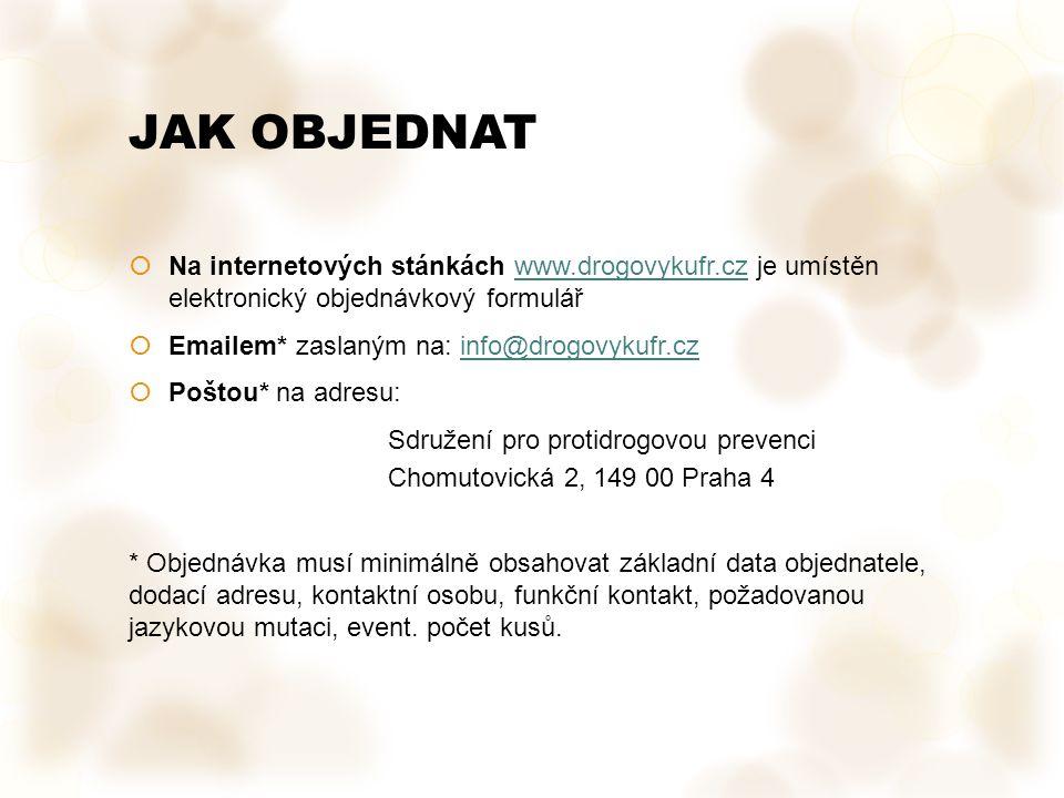 JAK OBJEDNAT  Na internetových stánkách www.drogovykufr.cz je umístěn elektronický objednávkový formulářwww.drogovykufr.cz  Emailem* zaslaným na: info@drogovykufr.czinfo@drogovykufr.cz  Poštou* na adresu: Sdružení pro protidrogovou prevenci Chomutovická 2, 149 00 Praha 4 * Objednávka musí minimálně obsahovat základní data objednatele, dodací adresu, kontaktní osobu, funkční kontakt, požadovanou jazykovou mutaci, event.