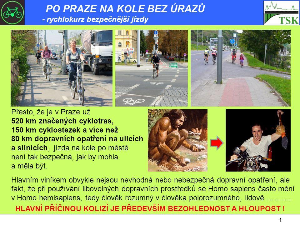 Přesto, že je v Praze už 520 km značených cyklotras, 150 km cyklostezek a více než 80 km dopravních opatření na ulicích a silnicích, jízda na kole po městě není tak bezpečná, jak by mohla a měla být.