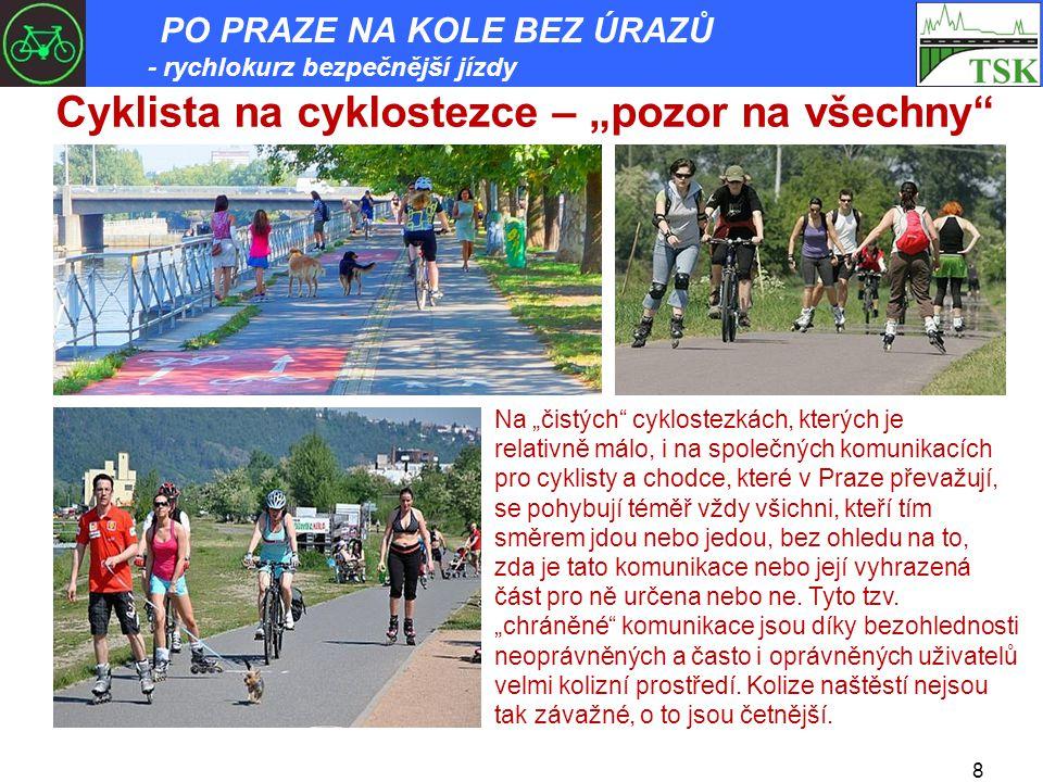 """8 Cyklista na cyklostezce – """"pozor na všechny Na """"čistých cyklostezkách, kterých je relativně málo, i na společných komunikacích pro cyklisty a chodce, které v Praze převažují, se pohybují téměř vždy všichni, kteří tím směrem jdou nebo jedou, bez ohledu na to, zda je tato komunikace nebo její vyhrazená část pro ně určena nebo ne."""