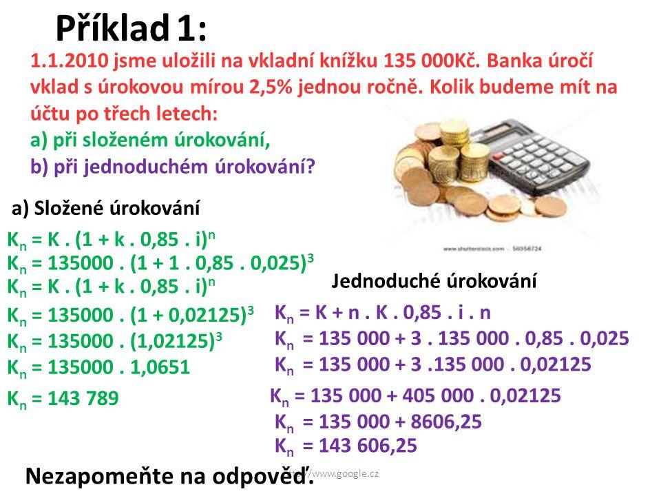 1.1.2010 jsme uložili na vkladní knížku 135 000Kč. Banka úročí vklad s úrokovou mírou 2,5% jednou ročně. Kolik budeme mít na účtu po třech letech: a)