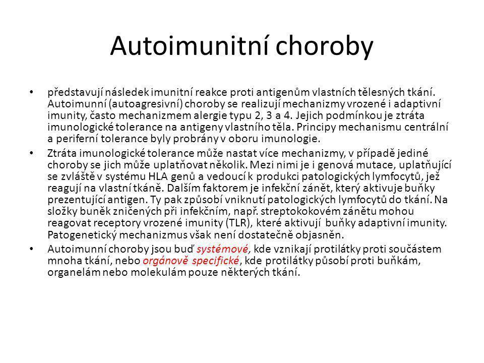 Autoimunitní choroby • představují následek imunitní reakce proti antigenům vlastních tělesných tkání. Autoimunní (autoagresivní) choroby se realizují