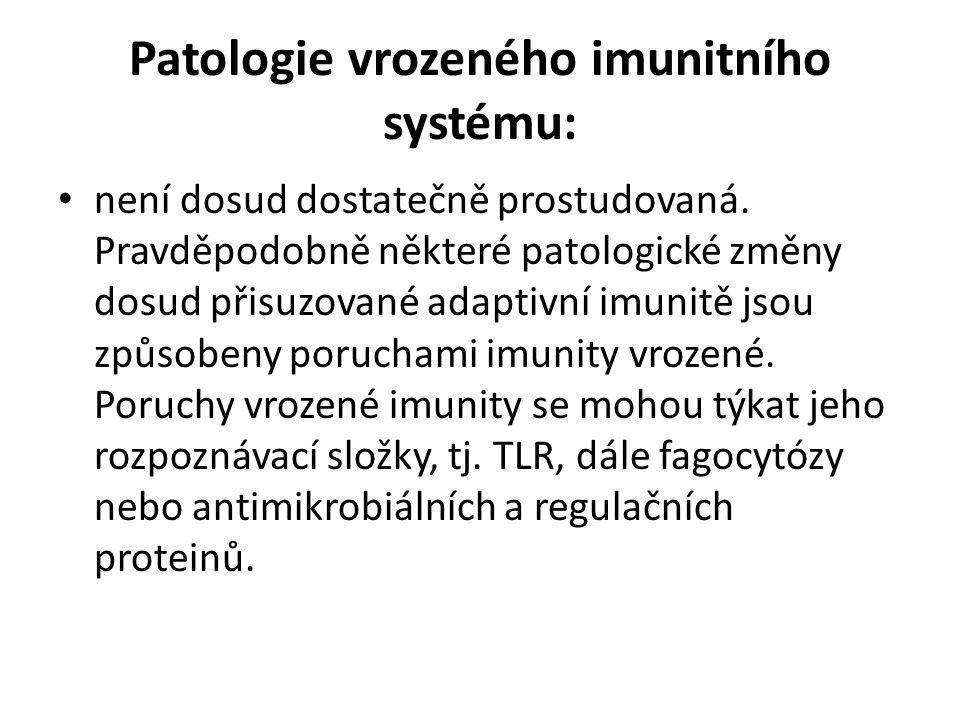 Patologie vrozeného imunitního systému: • není dosud dostatečně prostudovaná. Pravděpodobně některé patologické změny dosud přisuzované adaptivní imun