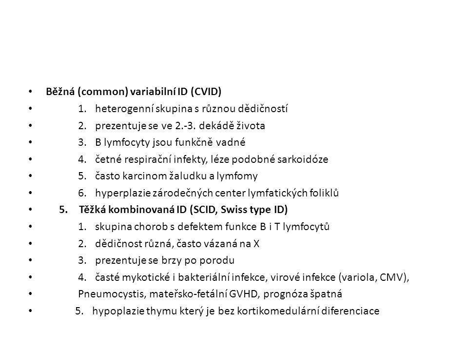 • Běžná (common) variabilní ID (CVID) • 1. heterogenní skupina s různou dědičností • 2. prezentuje se ve 2.-3. dekádě života • 3. B lymfocyty jsou fun