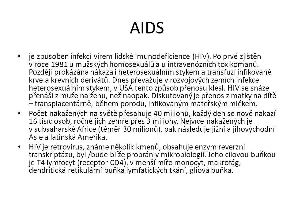 AIDS • je způsoben infekcí virem lidské imunodeficience (HIV). Po prvé zjištěn v roce 1981 u mužských homosexuálů a u intravenózních toxikomanů. Pozdě